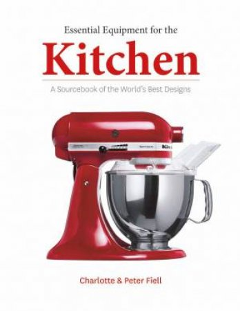 Essential Equipment For The Kitchen by Charlotte Fiell & Peter Fiell