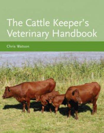 Cattle Keeper's Veterinary Handbook by WATSON CHRIS