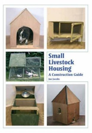 Small Livestock Housing: a Construction Guide by JACOBS JOE
