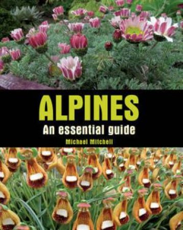 Alpines: An Essential Guide by MITCHELL MICHAEL