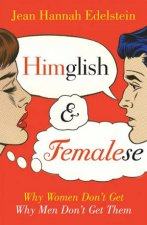 Himglish and Femalese Why Women Dont Get Why Men Dont Get Them