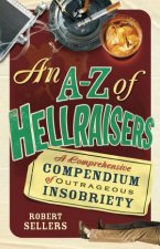 A  Z Of Hellraisers A Comprehensive Compendium of Outrageous Insobriety