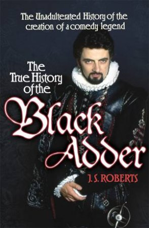The True History of the Blackadder by J. F. Roberts