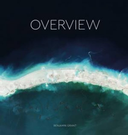 Overview: A New Perspective Of Earth by Benjamin Grant