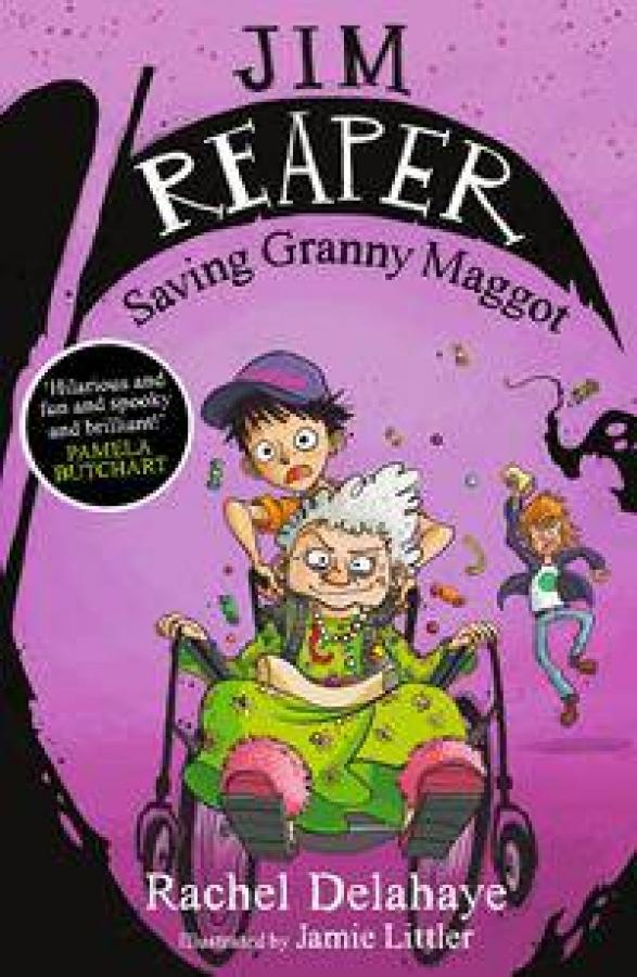 Jim Reaper 02: Saving Granny Maggot by Rachel Delahaye & Jamie Littler