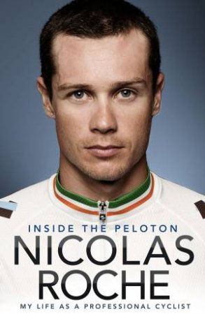 Nicolas Roche: Inside The Peleton by Nicolas Roche