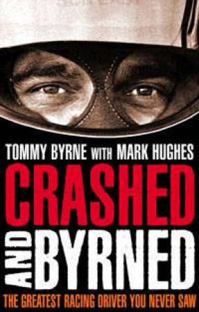 Crashed and Byrned by Tommy Byrne & Mark Hughes