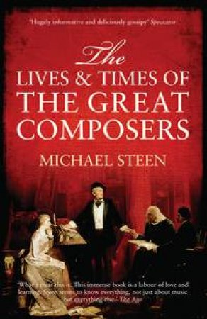 Lives And Times Of The Great Composers by Michael Steen