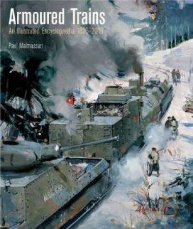 Armoured Trains: An Illustrated Encyclopaedia 1826-2016 by PAUL MALMASSARI