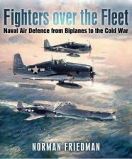 Fighters Over the Fleet Naval Air Defence from Biplanes to the Cold War