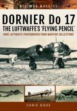 Dornier Do 17 the Luftwaffes Flying Pencil