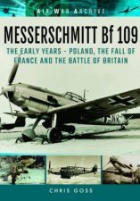 Messerschmitt Bf 109  The Early Years  Poland the Fall of France and the Battle of Britain