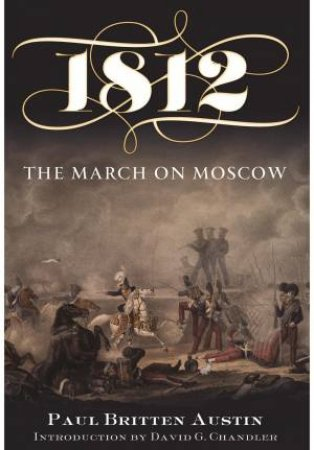 1812: The March on Moscow by AUSTIN PAUL