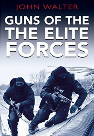 Guns of the Elite Forces by WALTER JOHN