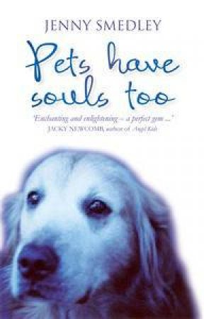 Pets have Souls Too by Jenny Smedley