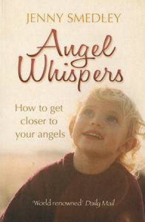 Angel Whispers: How to get Closer to Your Angels by Jenny Smedley