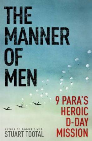 The Manner of Men:  9 PARA's Heroic D-Day Mission