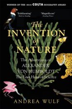 The Invention Of Nature: The Adventures Of Alexander von Humboldt, The Lost Hero Of Science by Andrea Wulf