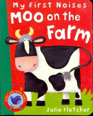 My First Noises: Moo On The Farm by Julie Fletcher