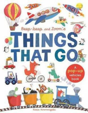 Beep-Beep And Zoom's Things That Go by Patricia Hegarty & Kasia Nowowiejska