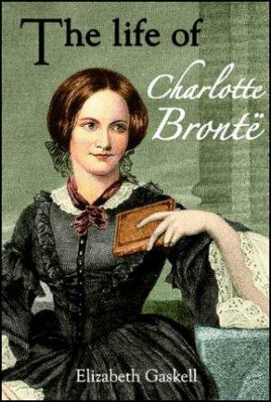 Life of Charlotte Bronte by Elizabeth Gaskell