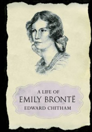 A Life Of Emily Bronte by Edward Chitham