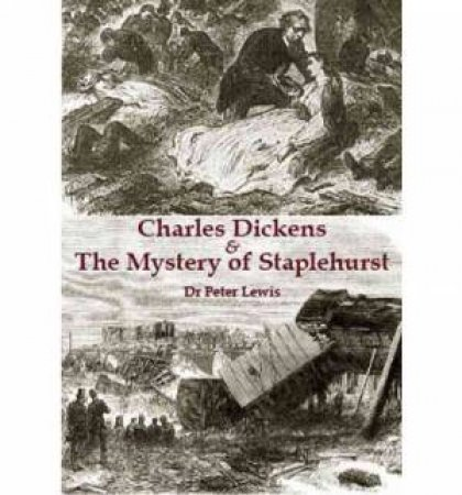 Charles Dickens and the Mystery of Staplehurst by Peter Lewis