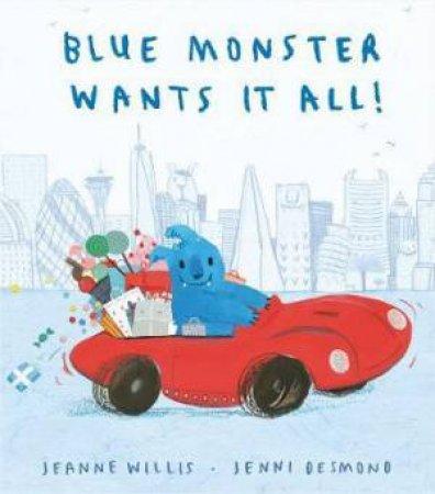 Blue Monster Wants It All! by Jeanne Willis & Jenni Desmond