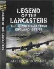 Legend of the Lancasters the Bomber War from England 194245