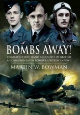 Bombs Away Dramatic Firsthand Accounts of British and Commonwealth Bomber Aircrew in Wwii