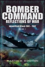 Bomber Command Reflections of War Volume 2  Intensified Attack 19411942