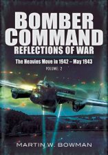 Bomber Command Reflections of War Volume 3  The Heavies Move In 1942  1943