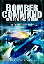 Bomber Command Reflections of  War Vol 4  The Tide Turns 1943 1944
