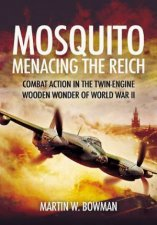 Mosquito Menacing the Reich Combat Action in the TwinEngine Wooden Wonder of World War II