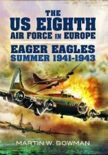 US Eighth Air Force in Europe Eager Eagles Summer 19411943