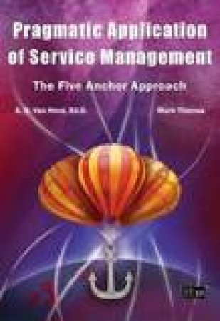 Pragmatic Application of Service Management by Suzanne D. Van Hove & Mark Thomas