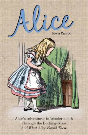 Alice: Alice's Adventures In Wonderland And Through The Looking Glass And What Alice Found There