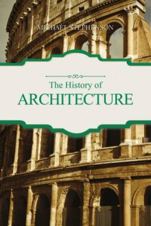 The History Of Architecture by Michael Stephenson