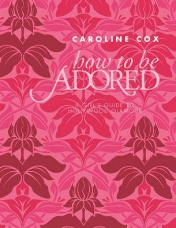 How to be Adored mini by Caroline Cox