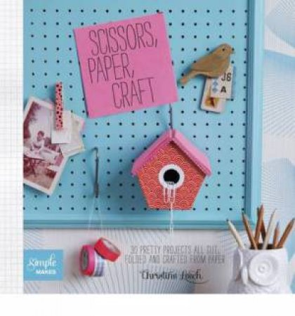 Simple Makes: Scissors, Paper, Craft by Christine Leech