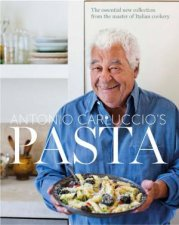 Pasta: The Essential New Collection From The Master Of Italian Cookery by Antonio Carluccio