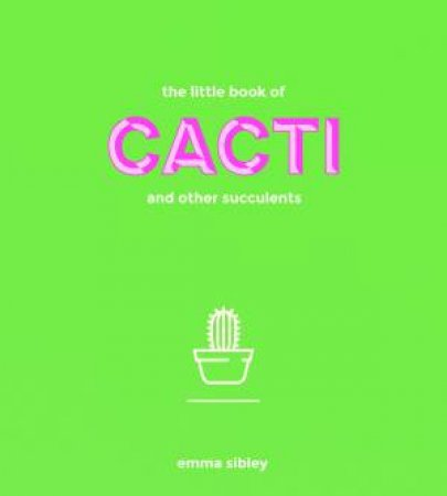 The Little Book Of Cacti by Emma Sibley