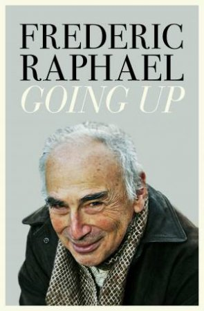 Going Up by Frederic Raphael