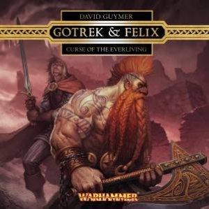 Gotrek & Felix: Curse of the Everliving by David Guymer