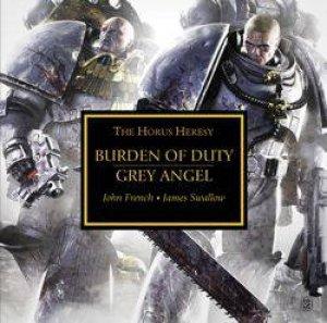 Horus Heresy: Burden of Duty & Grey Angel by James Swallow & John French
