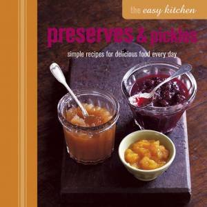 The Easy Kitchen: Preserves and Pickles by Various