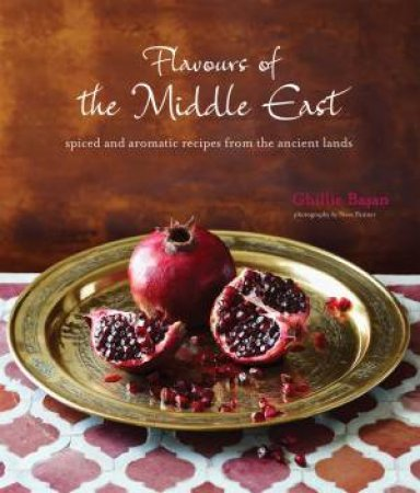 Flavours Of The Middle East: Recipes And Stories From The Ancient Lands