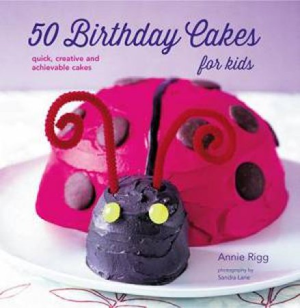 Birthday Cakes for Kids by Annie Rigg