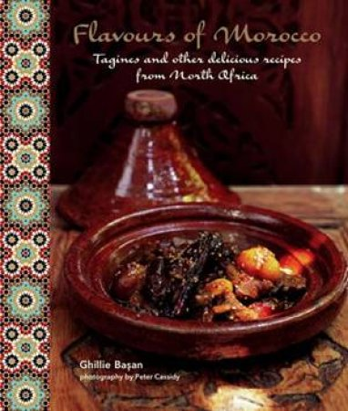 Flavours Of Morocco: Tangines And Other Delicious Recipes From North Africa