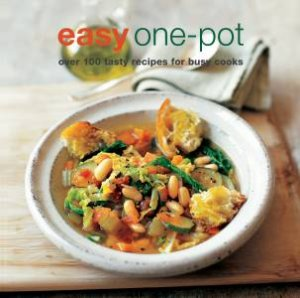 Easy One-Pot: Over 100 Tasty Recipes For Busy Cooks